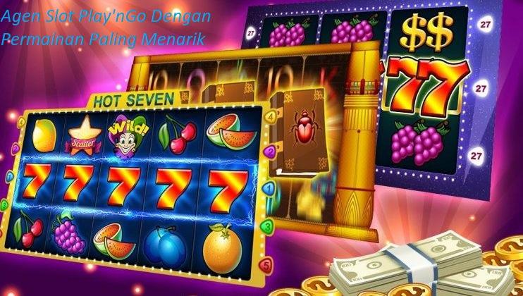 Agen Slot Play'nGo Dengan Permainan Paling Menarik